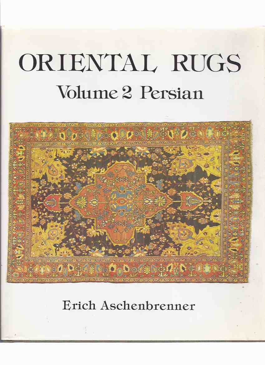 Image for Oriental Rugs Volume 2 PERSIAN (inc. Azerbaijan & North West; Central; South; East [ Kurdish Carpets of Iran; Hamadan Region; Farahan; Qash'qa'i & Khamesh Tribes; Khorasan ] etc)