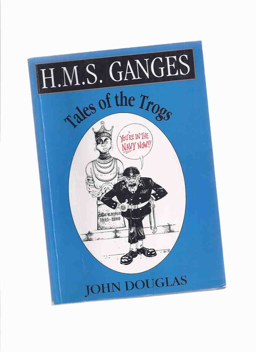 Image for HMS Ganges: Tales of the TROGS (and Nozzers ) -by John Douglas ( T.R.O.G.s - Trained Rating of Ganges )( H.M.S.)( RN / Royal Navy related)( Old Boys' Association )