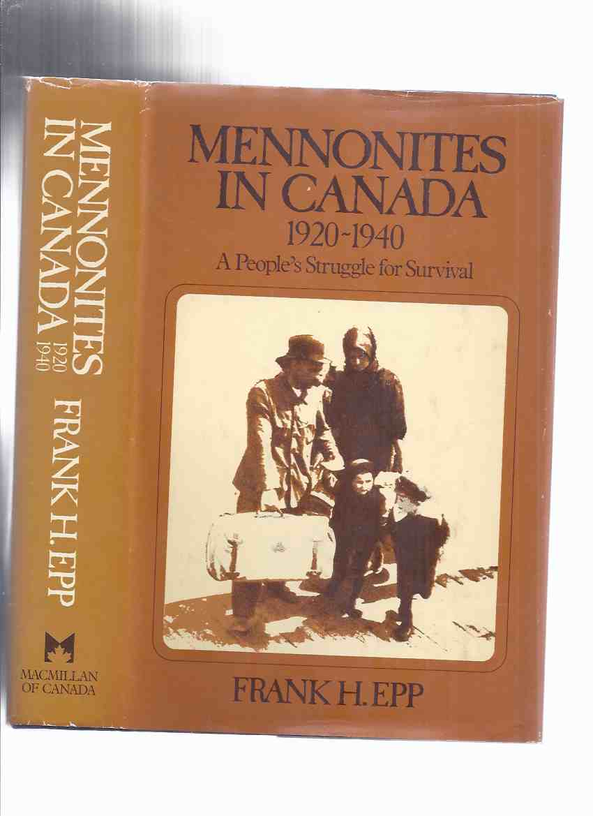 Image for Mennonites in Canada:  A People's Struggle for Survival --- 1920 to 1940 -by Frank H Epp -a Signed Copy