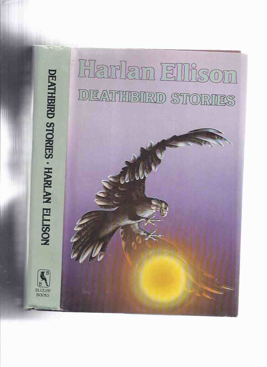 Image for Deathbird Stories -by Harlan Ellison (contains: Shattered Like a Glass Goblin; Pretty Maggie Moneyeyes; Paingod; Whimper of Whipped Dogs; etc)