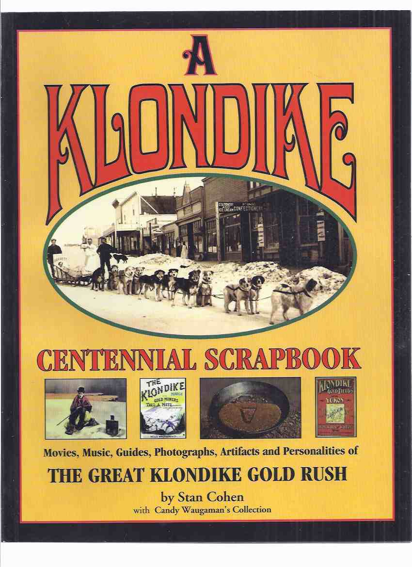 Image for A KLONDIKE Centennial Scrapbook:  The Great Klondike Gold Rush - Movies, Music, Guides, Photographs, Artifacts & Personalities ( Alaska / British Columbia / Yukon / Miners, Prospectors, etc )