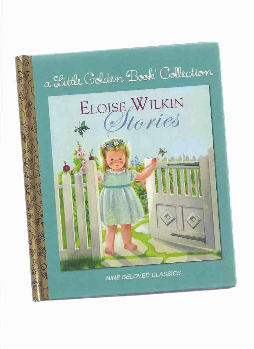 Image for Eloise Wilkin Stories: A Little Golden Book Collection -Nine Beloved Classics (inc. Busy Timmy; Guess Who Lives Here; Child's Garden of Verses; We Help Mommy; Baby Listens; Baby Dear; Baby Looks; Little Boy Blue; At Sunset; etc)