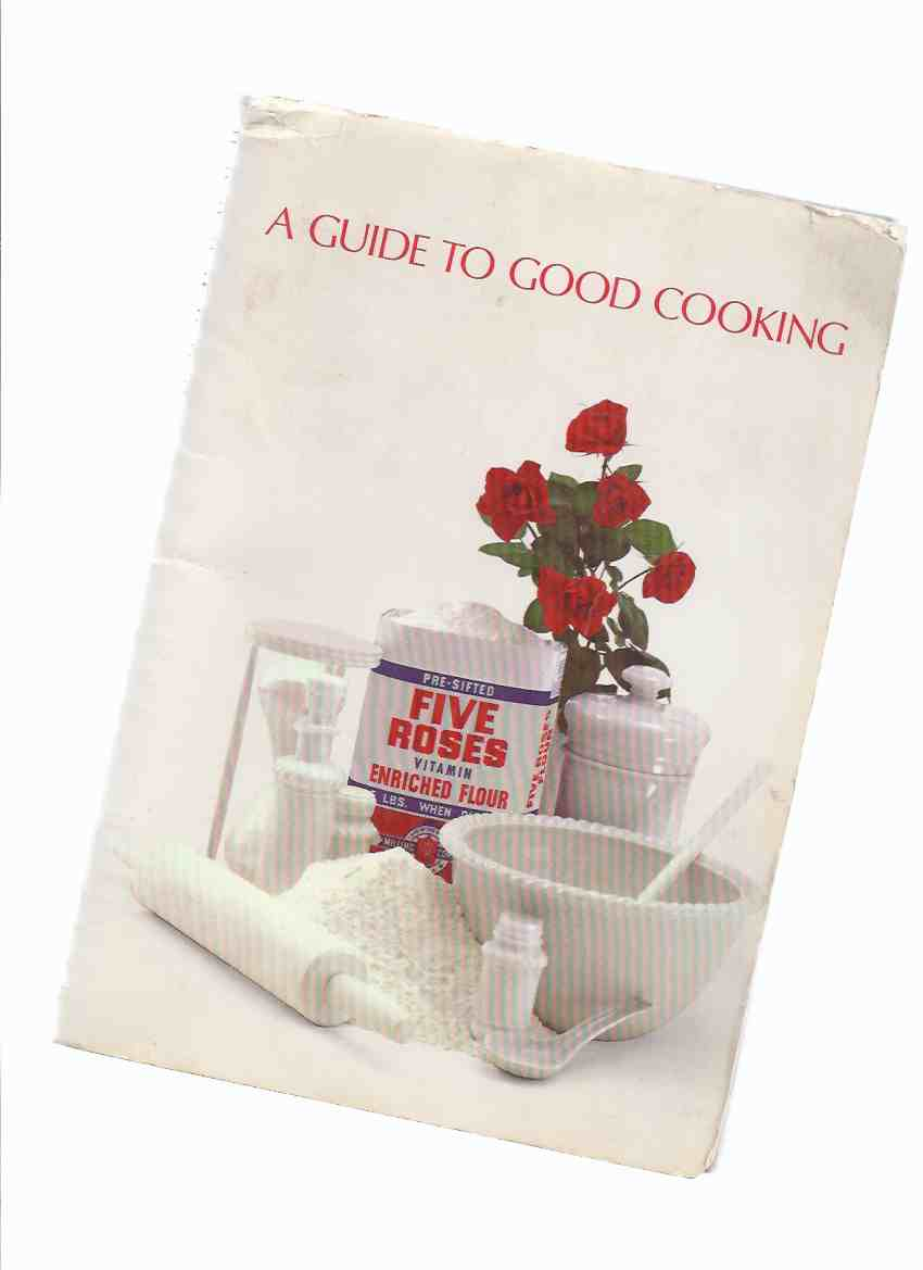 Image for A Guide to Good Cooking - Five Roses Flour / Lake of the Woods Milling Company ( Recipe - Cook Book / Cookbook )( Coupon Page Intact ) ( Cooking )