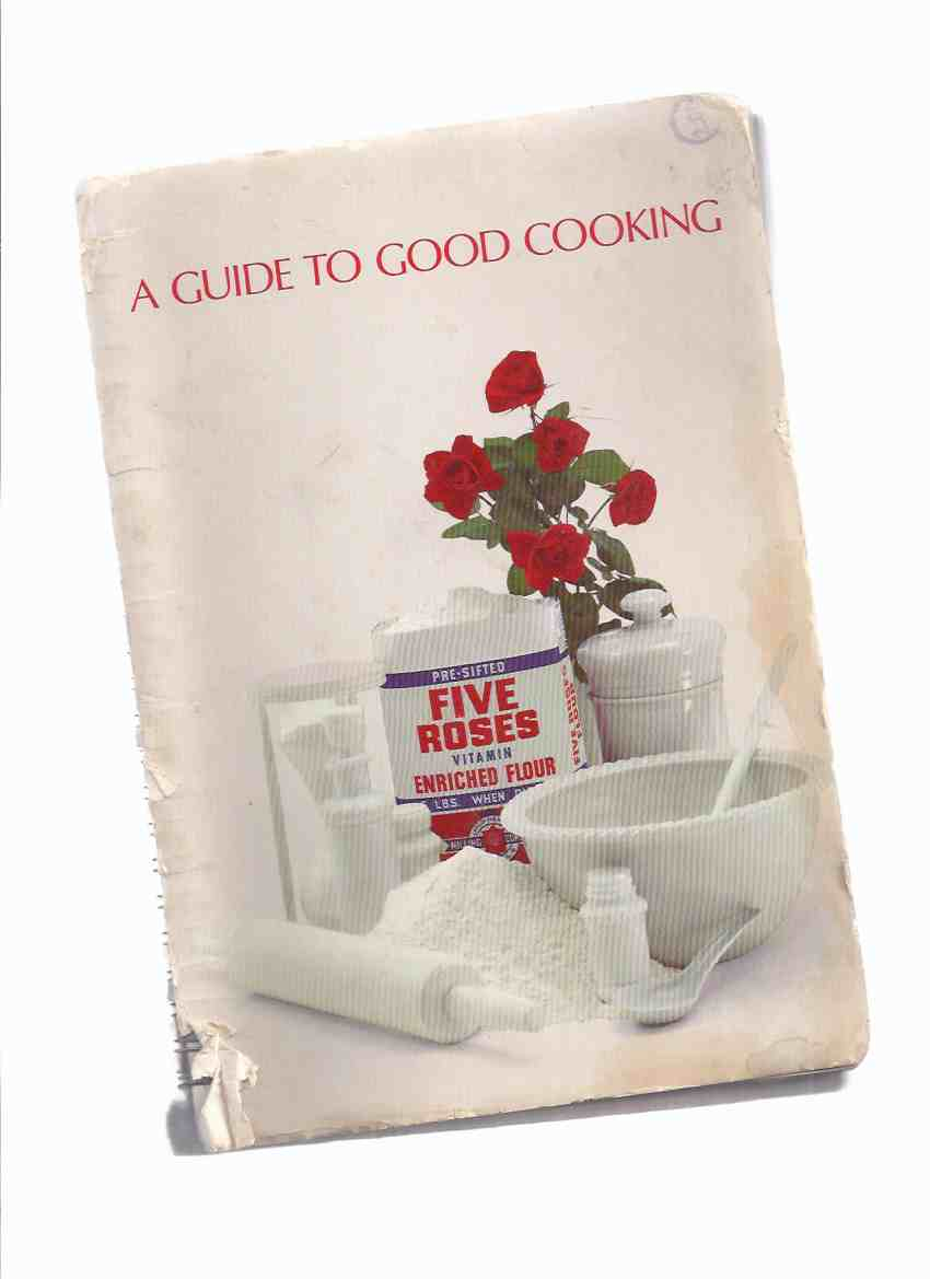 Image for A Guide to Good Cooking - Five Roses Flour / Lake of the Woods Milling Company ( Recipe - Cook Book / Cookbook )( 3 of 4 Coupons Intact ) ( Cooking )