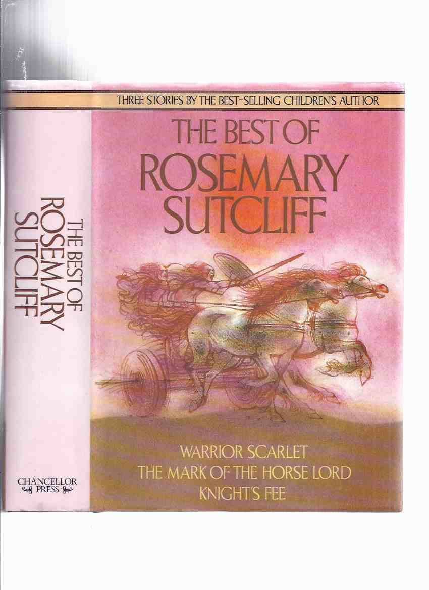 Image for The Best of Rosemary Sutcliff --- An Omnibus Comprising: Warrior Scarlet; The Mark of the Horse Lord; Knight's Fee