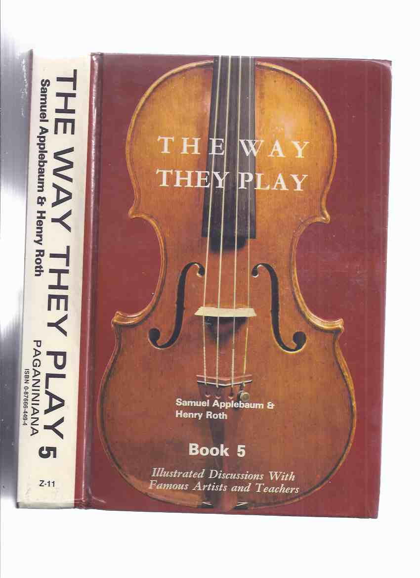 Image for Way They Play, Book / Volume 5 ( Fingering, Phrasing Technics Musical Philosophy ( Violin / Violinists = Jascha Heifetz; Ruggiero Ricci; Erick Friedman; Vladimir Spivakov; Igor Oistrakh; Christine Walevska; Murray Grodner; Viktor Tretyakov; Sidney Harth)