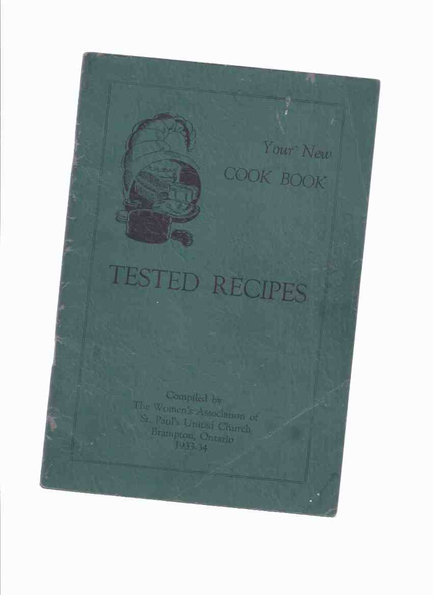 Image for TESTED RECIPES Your New Cook Book / Women's Association of St Paul's United Church Brampton, Ontario  1933 - 34 ( 1934 )( Cookbook / Cooking )( Ontario )(adverts for Peel Creamery, Bee Hive Corn Syrup, Durham Corn Starch, as well as many local businesses)