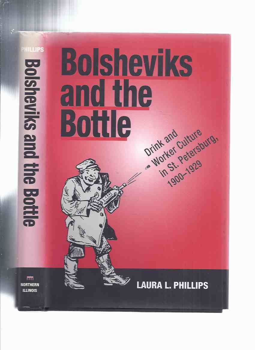 Image for Bolsheviks and the Bottle:  Drink and Worker Culture in St Petersburg 1900 - 1929 -by Laura L Phillips / Northern Illinois University Press  ( Alcohol / Vodka )