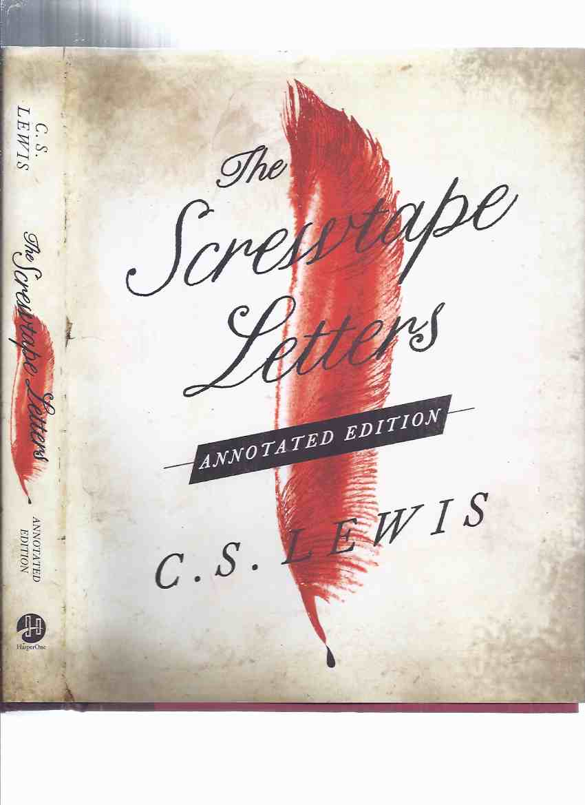 Image for The Screwtape Letters /and/ Screwtape Proposes a Toast:  Annotated Edition -by C S Lewis, Annotations By Paul McCusker (inc. Preface to the 1961 Edition and the Original Edition; C S Lewis's Ten Favorite Books; Intro to the Annotated Edition )