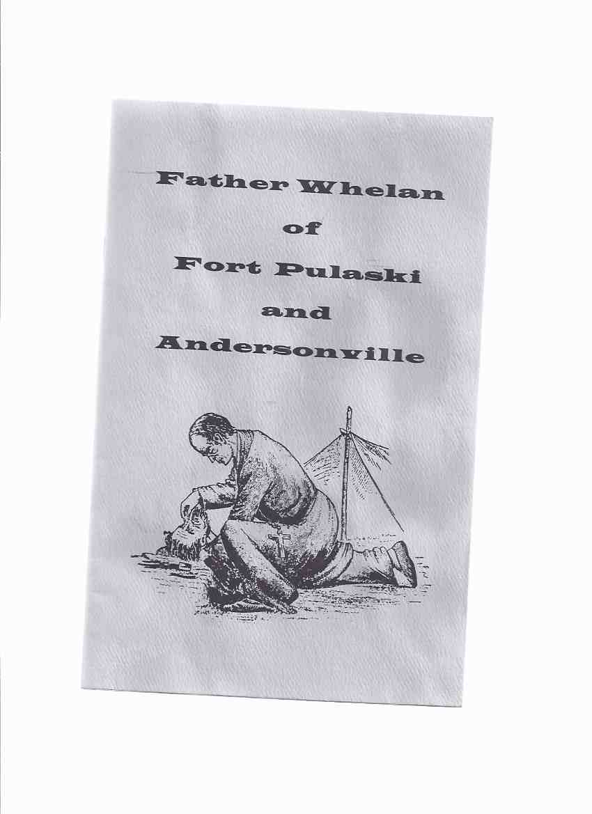 Image for Father Whelan of Fort Pulaski and Andersonville: The Prison Ministry of Fr Peter Whelan, Georgia Priest and Confederate Chaplain -by Peter J Meaney / The Georgia Historical Quarterly ( Camp Sumter )( The Angel of Andersonville )( Castle William related)