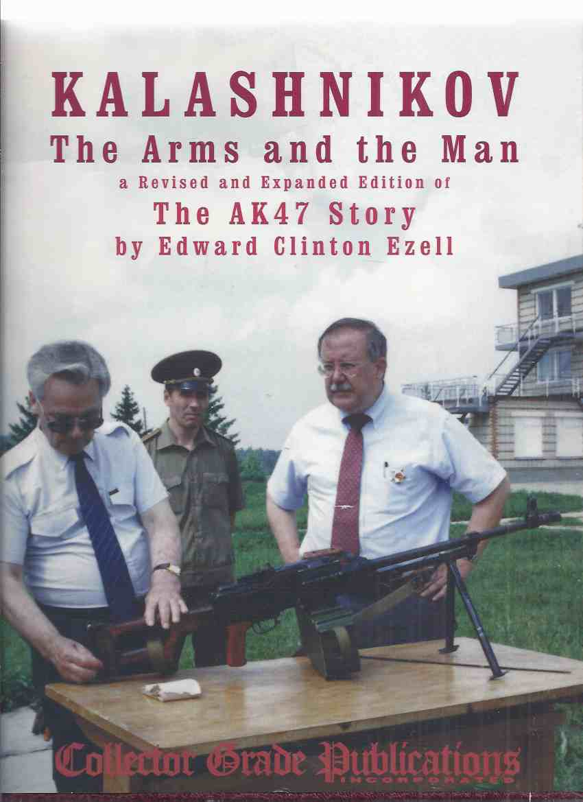Image for KALASHNIKOV: The Arms and the Man -by Edward Clinton Ezell / Collector Grade Publications ( Revised and expanded Edition of The AK47 Story )