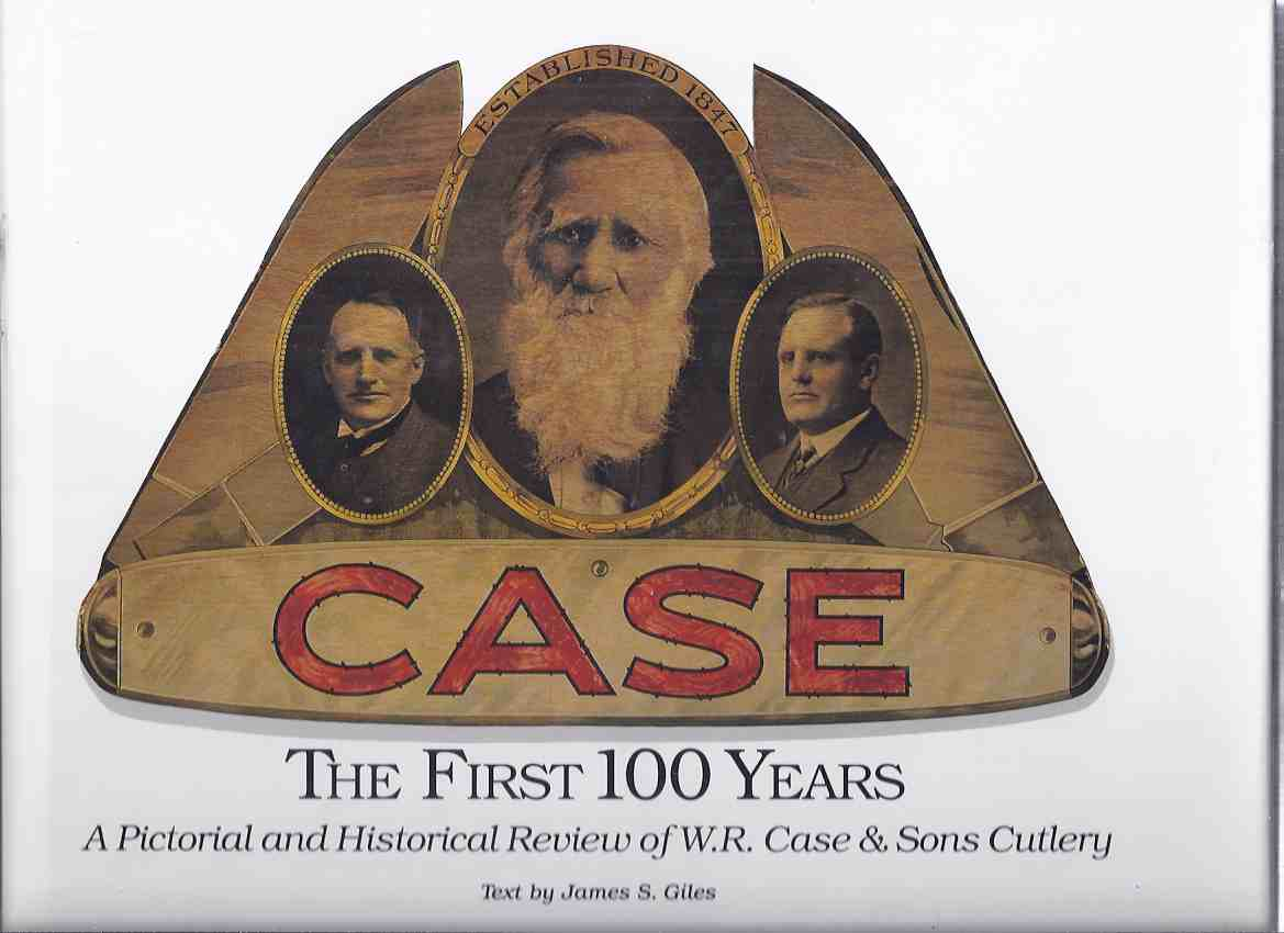 CASE: The First 100 Years: A Pictorial and Historical Review of W. R. Case & Sons Cutlery ( William Russell Case / Knifemaker / Knife Maker / Knives / JackKnife )( One Hundred Year History )