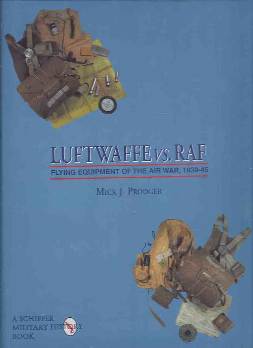 Image for Luftwaffe vs. RAF:  Flying Equipment of the Air War, 1939 - 45 / Schiffer Military  / Aviation History ( 1945 / WWII ) ( R.A.F. / Royal Air Force )(inc. Weapons, Sidearms, Life Preservers, Rafts, Medical Equipment, Parachutes, etc)