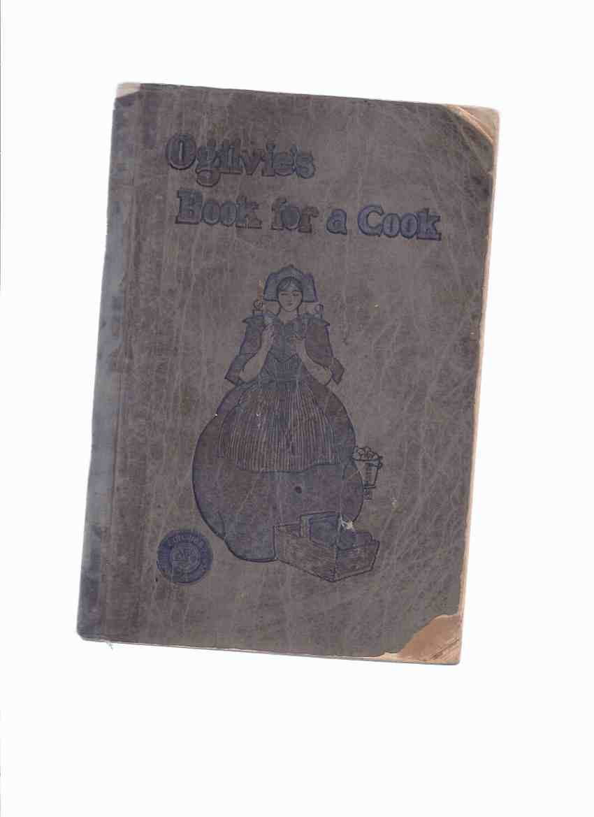 Image for 1909 Edition - Ogilvie's Book for a Cook: A Selection of Recipes and Other Things Adapted to the Needs of the Average Housekeeper, Some Entirely New & All Have Been Thoroughly Tested / Ogilvie Flour Mills Company ( Cookbook )