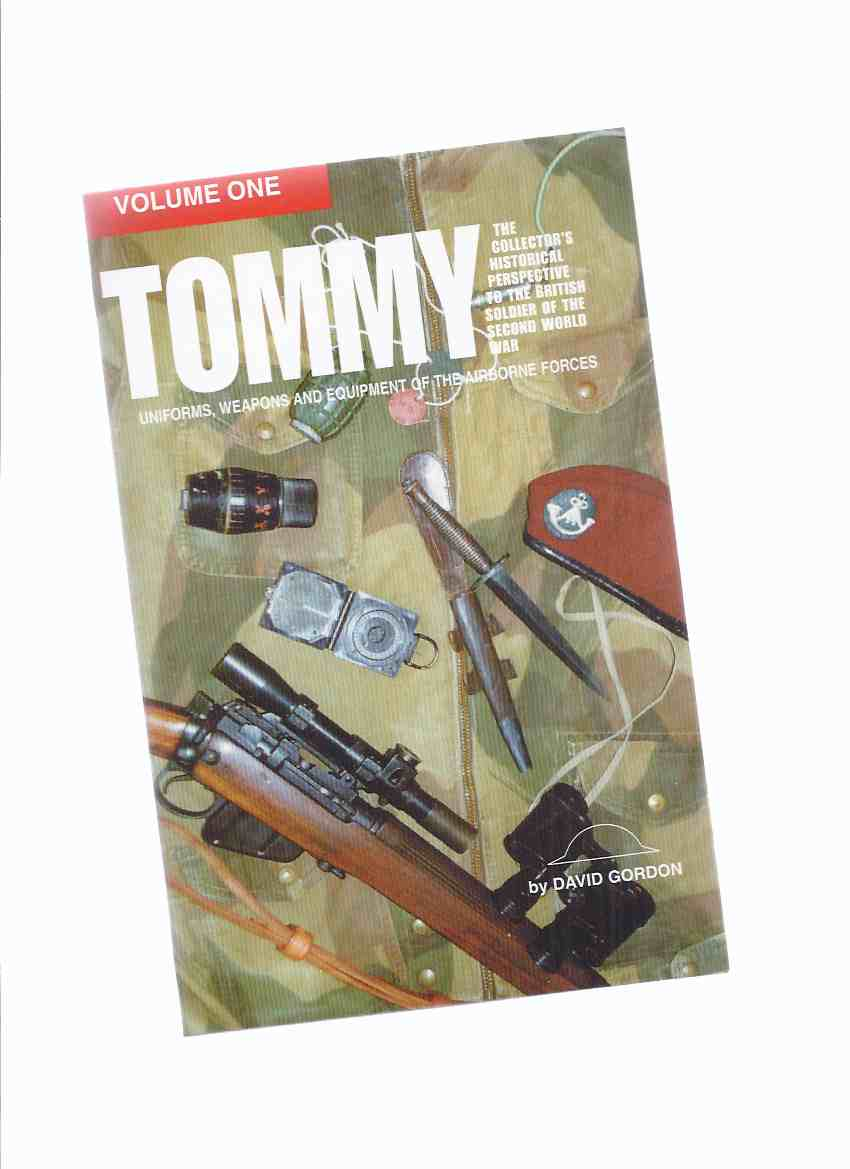 Image for Tommy: The Collector's Historical Perspective to the British Soldier of the Second World War: Uniforms, Weapons and Equipment of the Airborne Forces ( World War II )(inc. Insignia, The Red Devils; Weapons; Vehicles; Pistols, Paybooks, Trolleys, Carts etc)