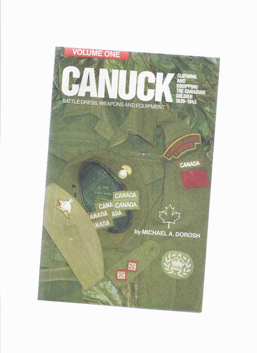 Image for Canuck: Clothing & Equipping the Canadian Soldier 1930-1945, Volume One, Battle Dress, Weapons, Equipment  (inc. Uniforms, Insignia, Helmets, Carriers, Lee Enfield Rifle, Bren Gun, Mills Bomb; Grenades; etc)( WWII )