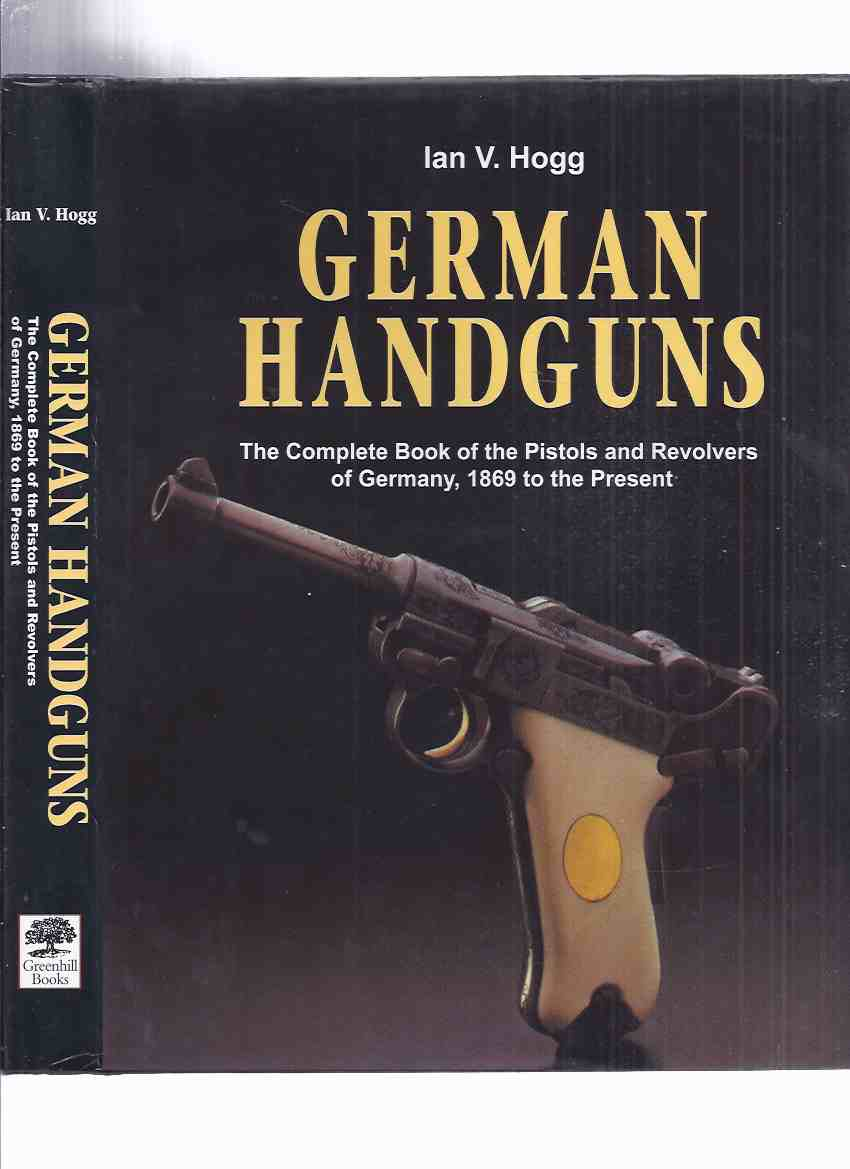Image for German Handguns:  The Complete Book of the Pistols and Revolvers of Germany, 1869 to the Present -by Ian V Hogg ( Guns, Weapons / WWI / WWII, etc)