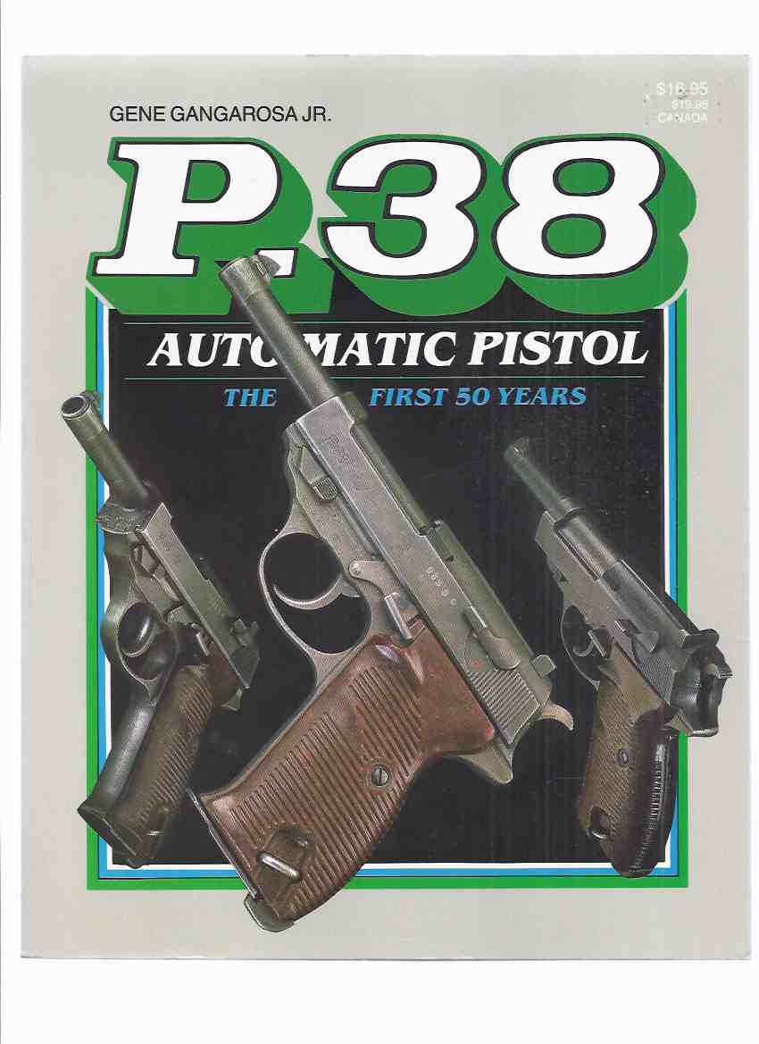 Image for P-38 Automatic Pistol:  The First Fifty Years -by Gene Gangarosa Jr ( P38 / 50 Years )( Handgun / Gun  / Walther )