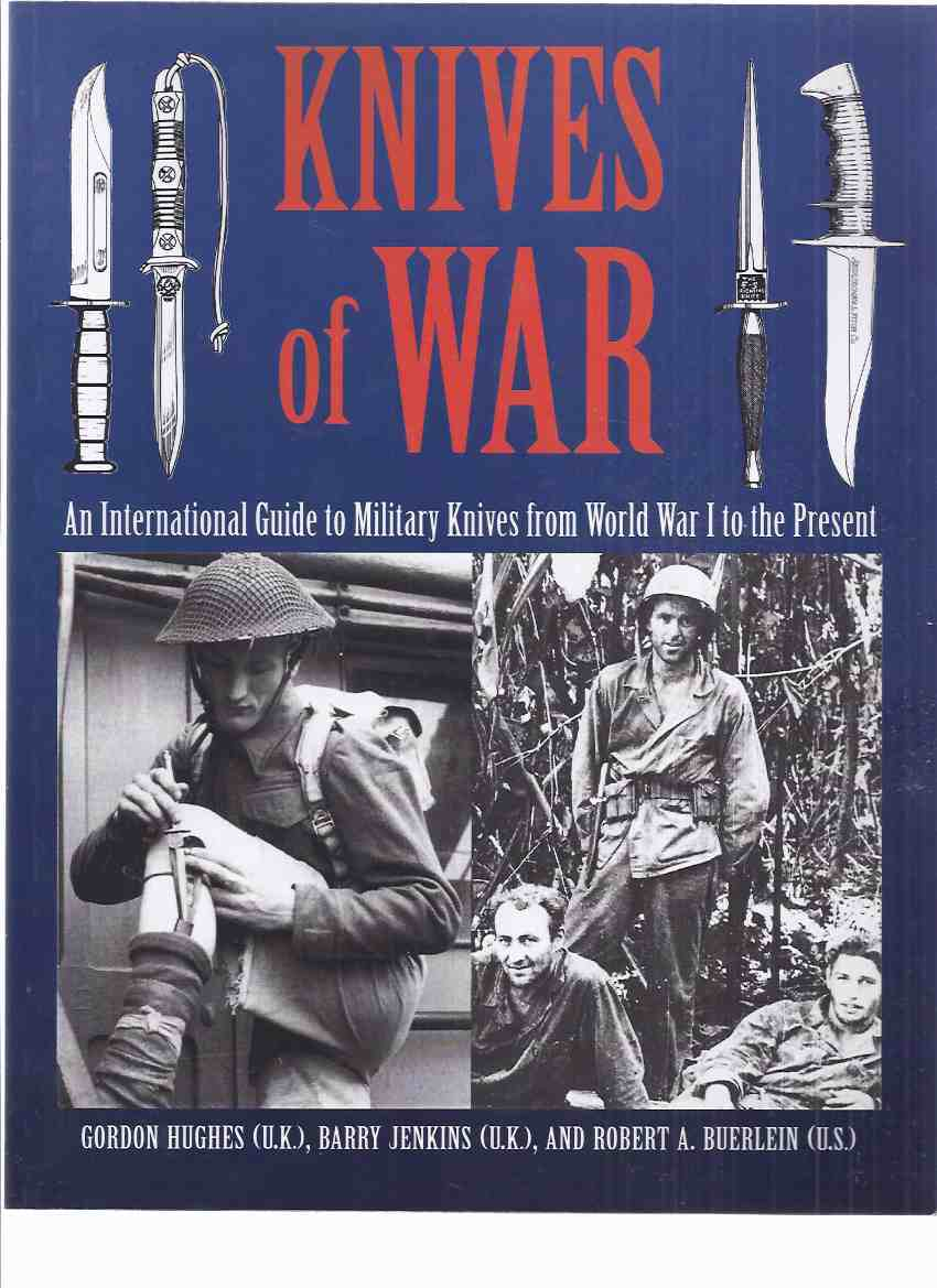 Image for Knives of War: An International Guide to Military Knives from World War I to the Present (inc. Fairbairn Sykes Fighting Knife; Germany's Trench Knives; Knuckle; Bayonet, Sword, Ceremonial Hangers; Stilettos, etc)
