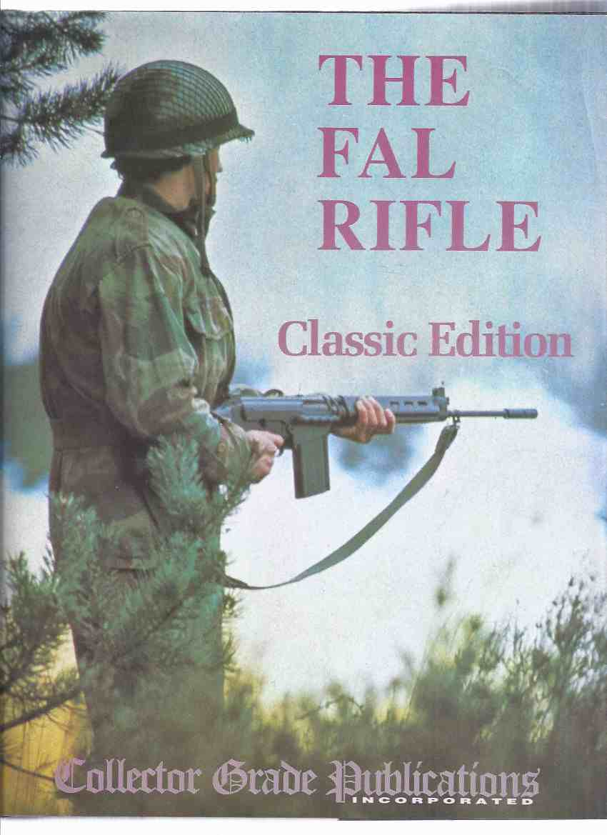 Image for The FAL Rifle, Classic Edition ( originally published as Three-Volumes: North American FALs - NATO's Search for a Standard Rifle (vol. 1 ); UK and Commonwealth FALs (vol 2 ); The Metric FAL - The Free World's Right Arm (vol. 3 ); plus FAL Series Index )