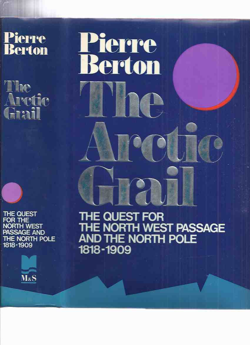 Image for The Arctic Grail:  The Quest for the North West Passage and the North Pole, 1818 - 1909 -by Pierre Berton -a Signed Copy