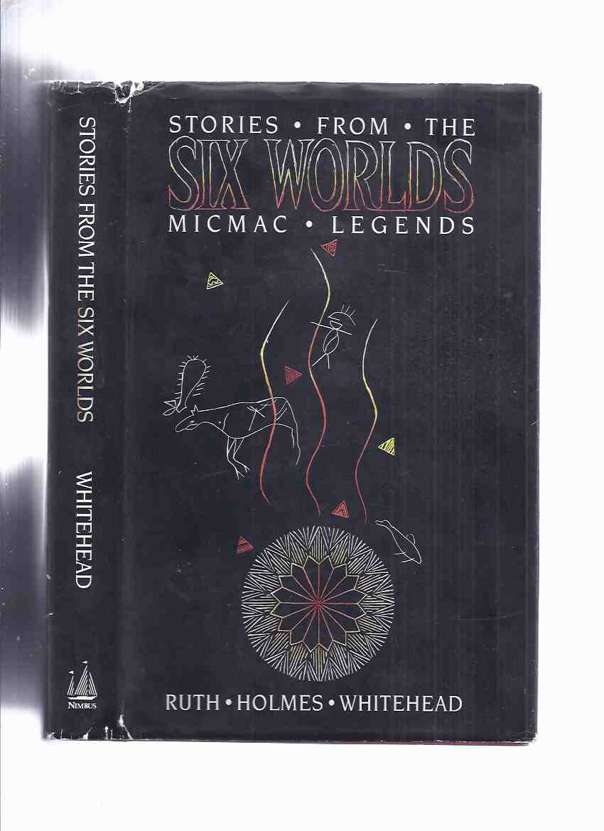 Image for Stories from the Six Worlds:  MicMac Legends ( Myth / Mi'kmaq or Mi'gmaq (also Micmac, L'nu, Mi'kmaw or Mi'gmaw ) (inc. Mic Mac Alphabet and Orthography ) ( 6 Worlds )