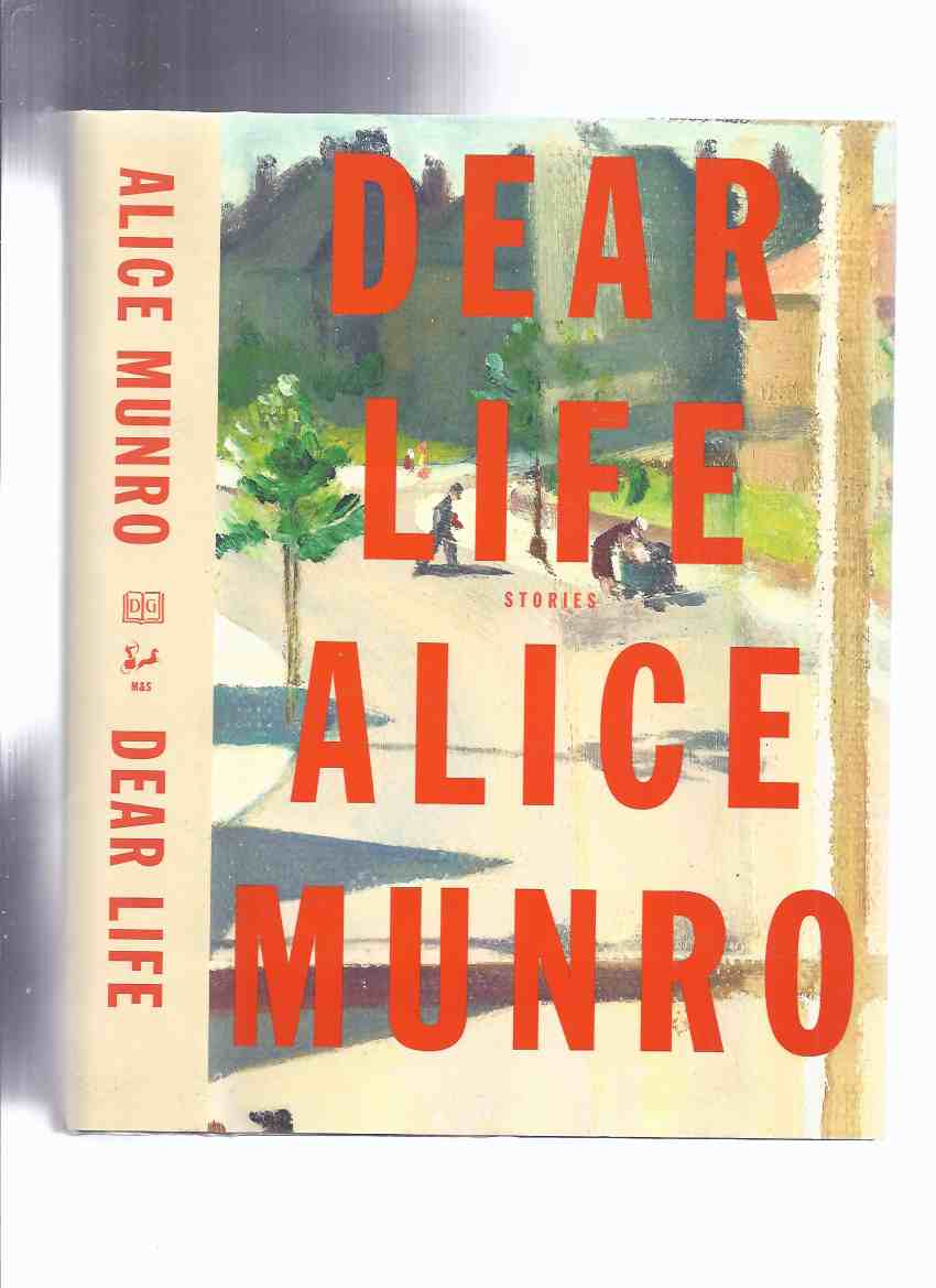 Image for Dear Life:  Stories -by Alice Munro -a Signed Copy ( To Reach Japan; Amundesen; Leaving Maverley; Gravel; Haven; Pride; Corrie; Train; In Sight of the Lake; Dolly; The Eye; Night; Voices )
