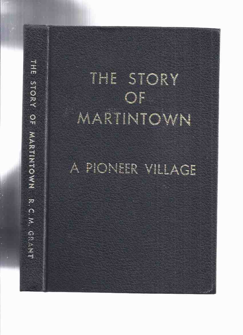 Image for The Story of Martintown: A Pioneer Village -by R C M Grant -a Signed Copy ( Ontario Local History )( South Glengarry township Counties of Stormont, Dundas and Glengarry )