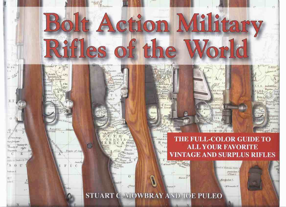 Image for BOLT Action Military Rifles of the World: The Full-Color Guide to All Your Favorite Vintage & Surplus Rifles (inc. Mexico, South / Central America; Boer Republics; Canada; Ethiopia; Finland; Persia / Iran; Morocco; Luxembourg; Bulgaria, Bibliography, etc)