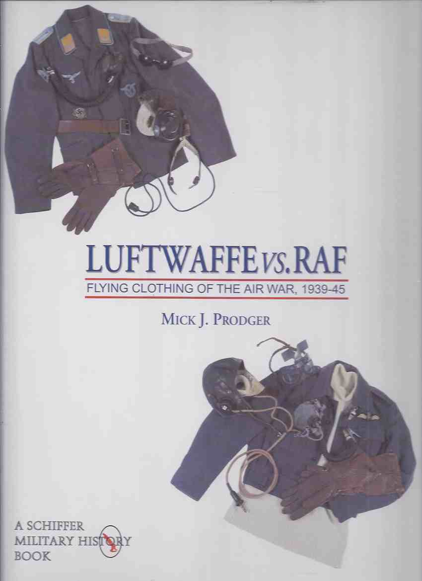 Image for Luftwaffe vs. RAF: Flying Clothing of the Air War, 1939 - 45 / Schiffer Military Aviation History ( 1945 / WWII ) ( R.A.F. / Royal Air Force )(inc. Headgear [ Helmets, Goggles ]; Jackets, Suits; Heated Clothing; Desert & Tropical; Gloves, Boots; etc)