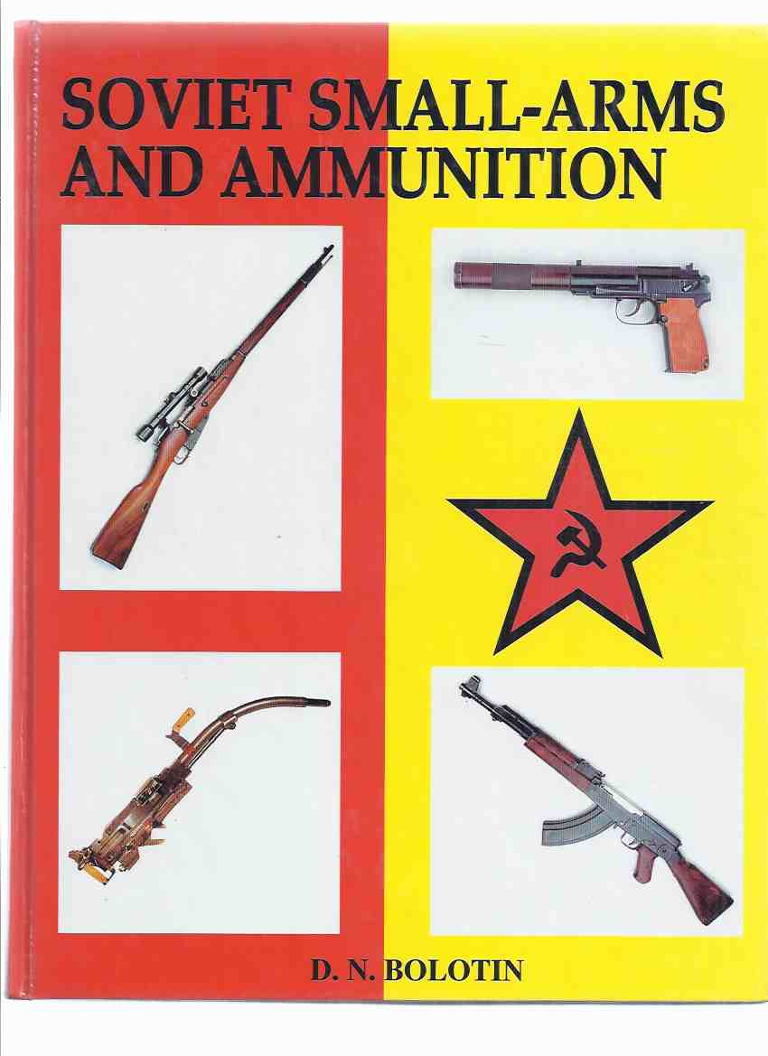 Image for Soviet Small-Arms and Ammunition -by D N Bolotin (inc. Handguns, Submachine Guns and assault Rifles, Magazine Rifles & Carbines, Automatic Rifles & Carbines, Machine-Guns, Anti-Tank Rifles )