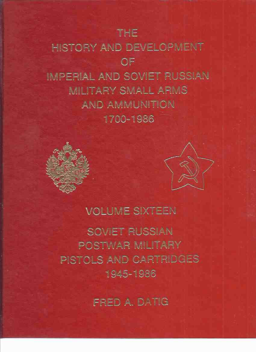 Image for Volume 16 Soviet Russian Postwar Military Pistols and Cartridges 1945 - 1946: The History and Development of Imperial and Soviet Russian Military Small Arms and Ammunition 1700  - 1986 ( Vol. Sixteen )