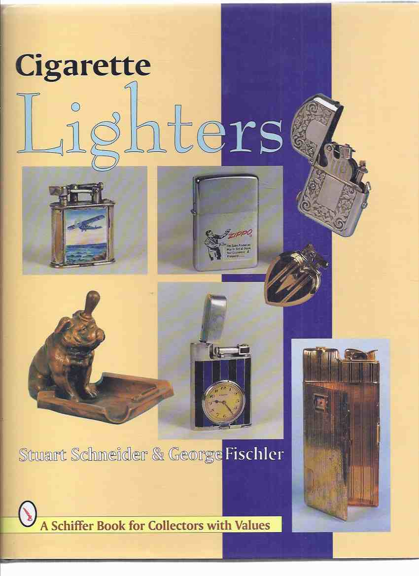 Image for Cigarette Lighters with Value Guide / Schiffer Books for Collectors (includes: Comapnies - Abdulla, Capital, Clark, Cartier, Colibri, Zippo, Dunhill, Evans, Negbaur, Omega, Ronson, Thorens, Unknown, etc)