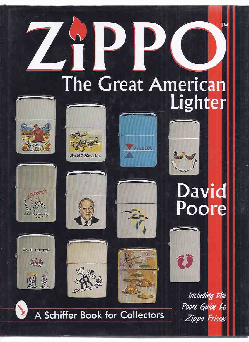 Image for ZIPPO:  The Great American Lighter, Including the POORE Guide to Prices / Schiffer Book for Collectors (inc. History; Sports Series, War and Beyond, Table, Military, Miscellaneous, Cases, Glossary, etc)( Cigarette )