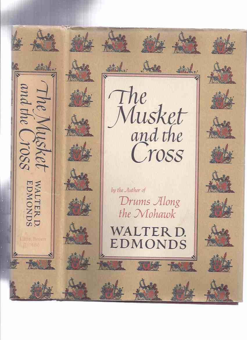 Image for The Musket and the Cross:  The Struggle of France and England for North America, By the Author of Drums Along the Mohawk - Walter D Edmonds