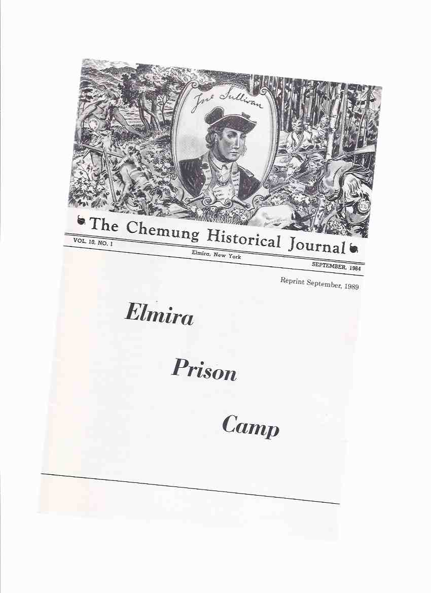 Image for Elmira Prison Camp ( Elmira's Civil War Prison Camp, 1864 - 1865 ) / The Chemung Historical Journal, Volume 10, # 1 / Chemung County Historical Society