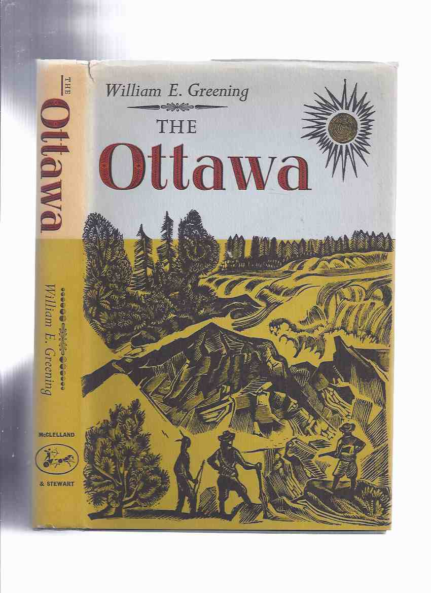 Image for The Ottawa:  The colourful story of the valley of the Ottawa from the days of the voyageurs to the present -by William E Greening -a Signed Copy ( Ontario History / River )
