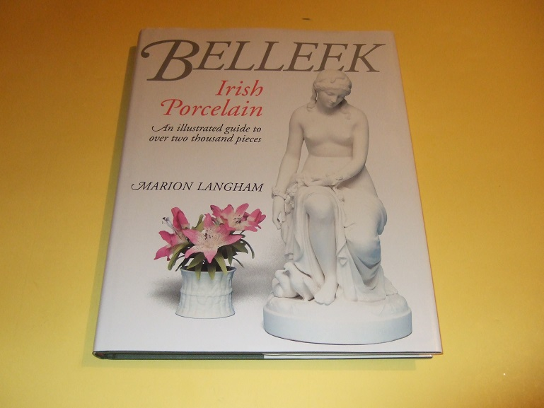 Image for Belleek:  Irish Porcelain -an Illustrated Guide to Over Two Thousand Pieces ( Belleek Pottery Works / Northern Ireland )( 2000 )(inc. Marks, Statues, Vases, Jugs, Plates, Baskets, Figurines, Candlesticks, Lamps, tea Sets, etc)