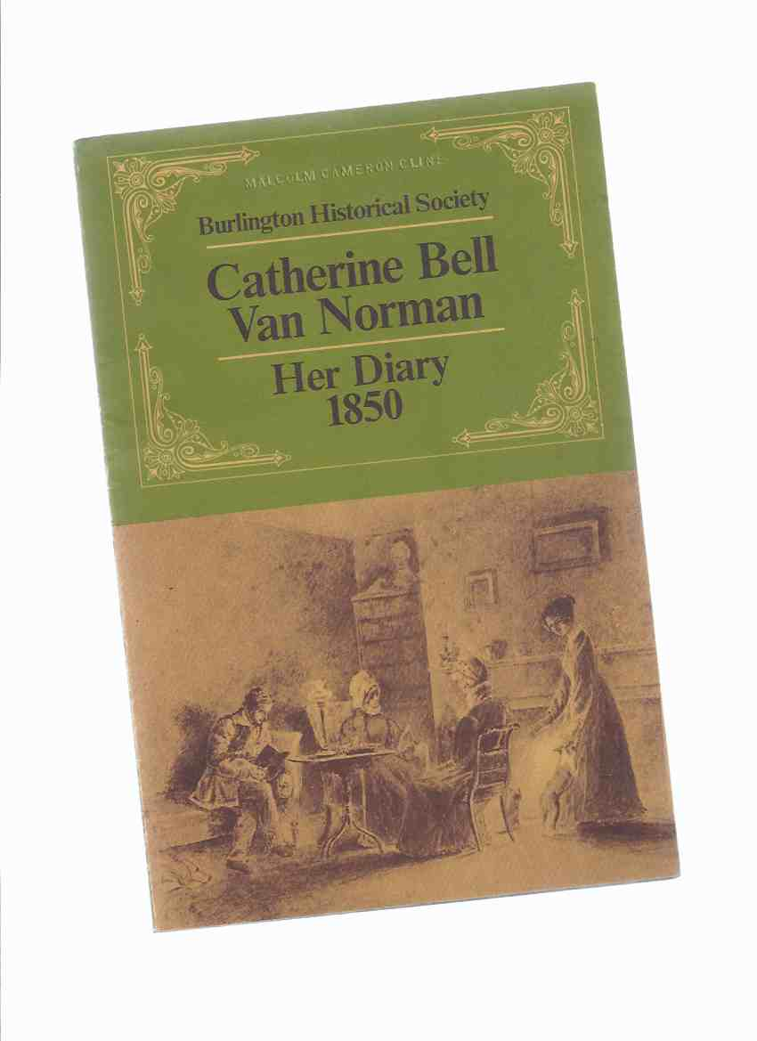 Image for Catherine Bell Van Norman:  Her Diary 1850 / Burlington Historical Society ( Ontario local / Pioneer History )