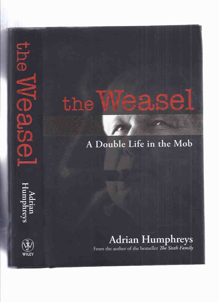 Image for The WEASEL:  A Double Life in the Mob ---by Adrian Humphreys (signed)  (story of Marvin Elkind [signed], Mobster - Informer - and Chauffeur to Jimmy Hoffa )