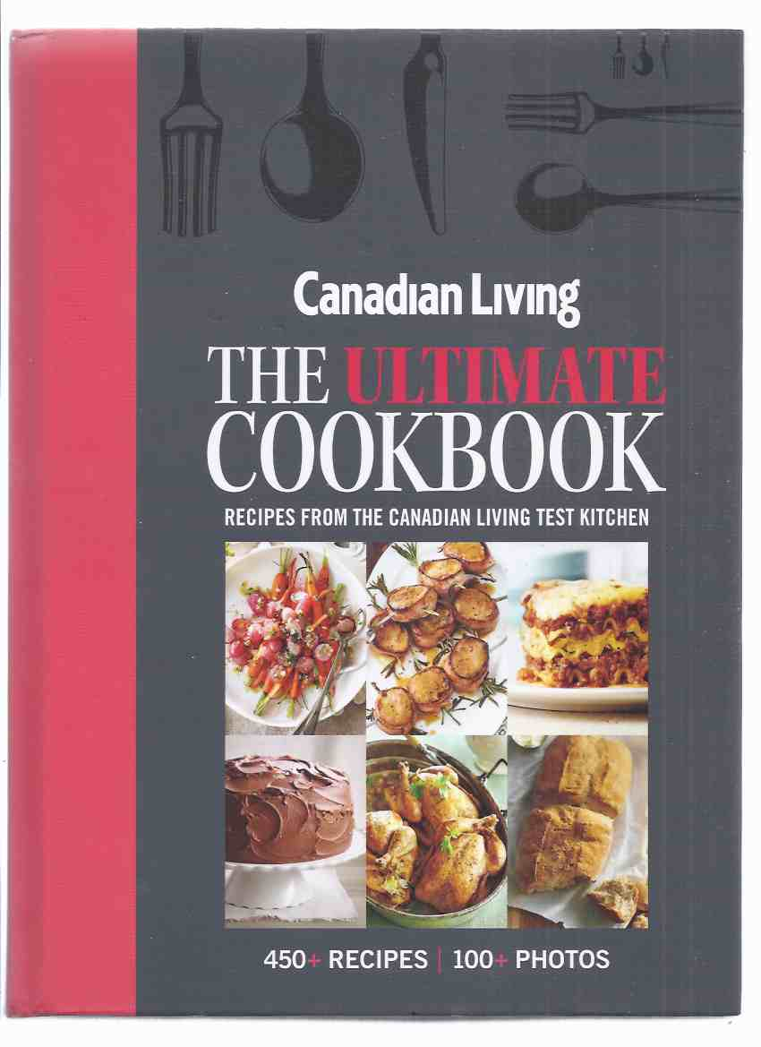 Image for Canadian Living:  The Ultimate Cookbook: Recipes from the Canadian Living Test Kitchen, 450 + Recipes, 100 + Photos ( Canadian Living Magazine related)( Cook Book / Cooking )( New - STILL in SHRINKWRAP )