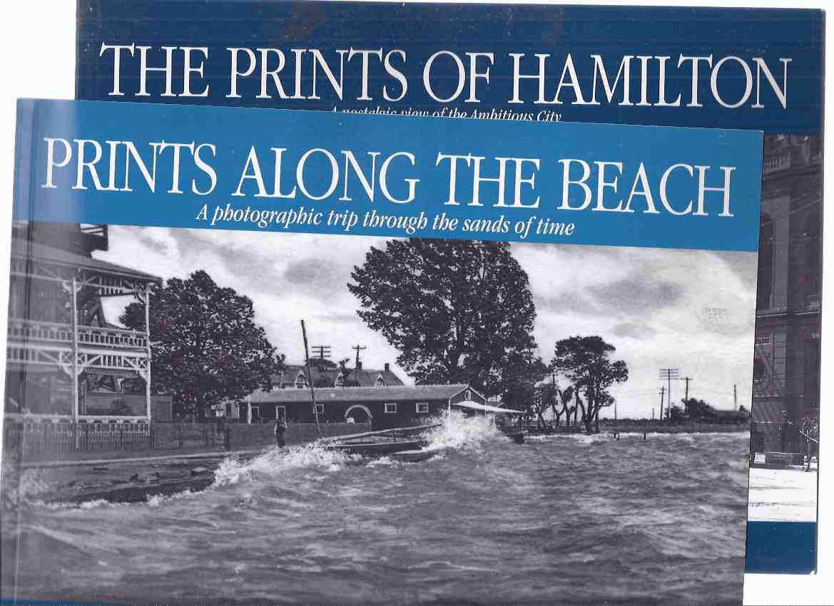 Image for TWO VOLUMES: The Prints of Hamilton: A Nostalgic View of the Ambitious City --with Prints Along the Beach:  A Photographic Trip Through the Sands of Time ( Hamilton / Burlington Beach Strip )( Ontario Local History )