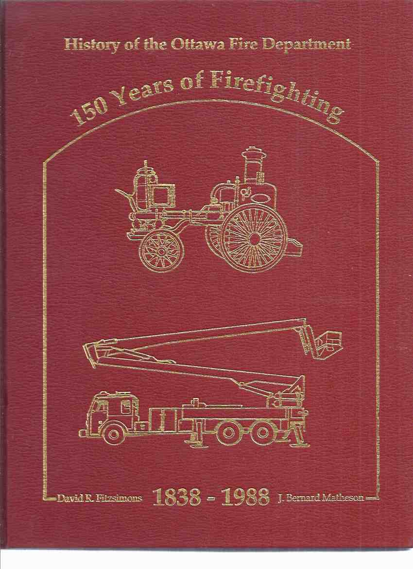 Image for 150 Years of Firefighting:  History of the Ottawa Fire Department, 1838 - 1988 ( Ontario Fire Fighting History / Firemen )(includes Bytown section)