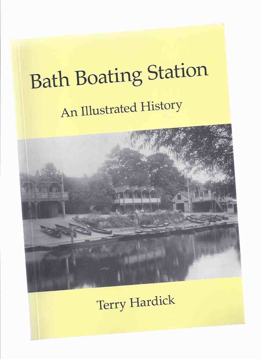 Image for Bath Boating Station:  An Illustrated History -by Terry Hardick -a Signed Copy ( England Local History )