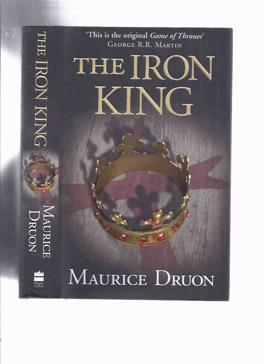 Image for The Iron King, Book 1 of the Accursed Kings Series -by Maurice Druon ( Volume One )
