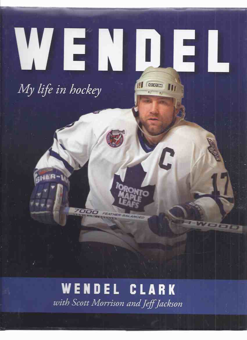 Image For WENDEL My Life In Hockey By Wendel Clark A Signed Copy