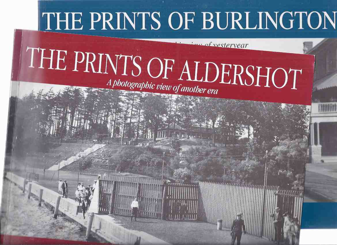 Image for The Prints of Burlington:  A Photographic View of Yesteryear --with The Prints of Aldershot, a Photographic View of Another Era ---TWO VOLUMES ( Ontario )