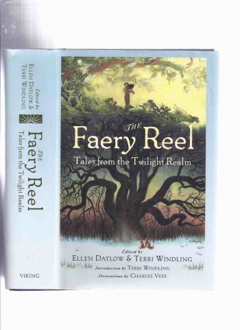 The Faery Reel: Tales from the Twilight Realm  (The Faeries; Boys of Goose Hill;  CATNYP ;  Elvenbrood;  Tengu Mountain;  Undine; Oakthing; Foxwife; How to Find Faery, etc)( Fairy )