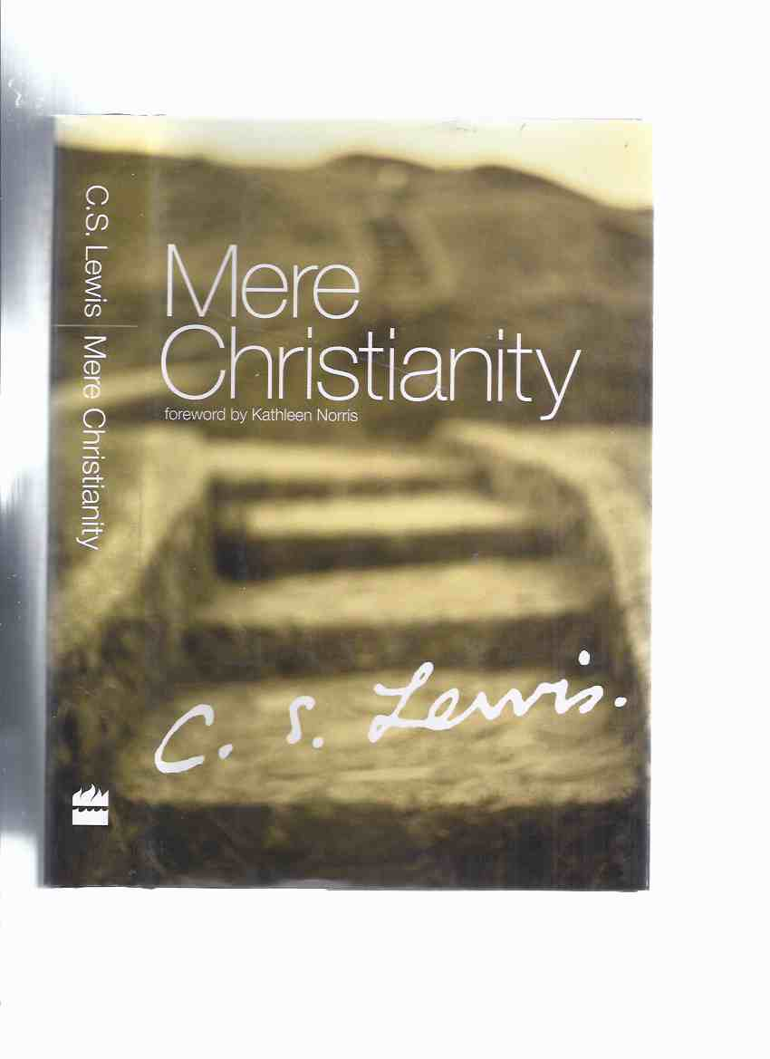 Image for Mere Christianity: A Revised and Amplified Edition, with a New Introduction, of the Three Books BROADCAST TALKS, CHRISTIAN BEHAVIOUR and BEYOND PERSONALITY  -by C S Lewis