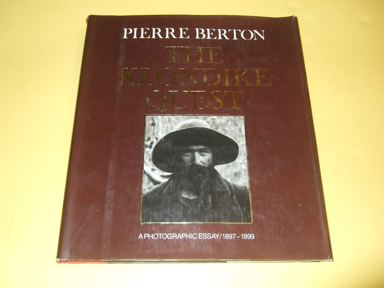 Image for Klondike Quest:  A Photographic Essay 1897 - 1899 -by Pierre Berton -a Signed Copy of the 1st Edition ( Yukon Gold Rush )